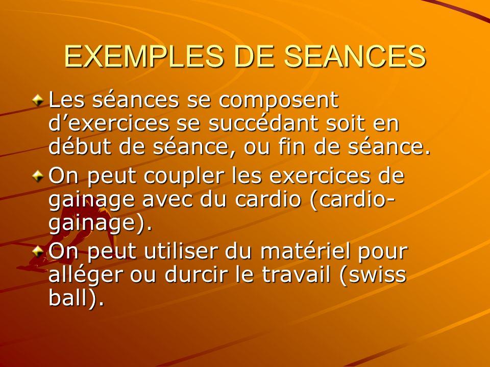 EXEMPLES DE SEANCES Les séances se composent dexercices se succédant soit en début de séance, ou fin de séance. On peut coupler les exercices de gaina