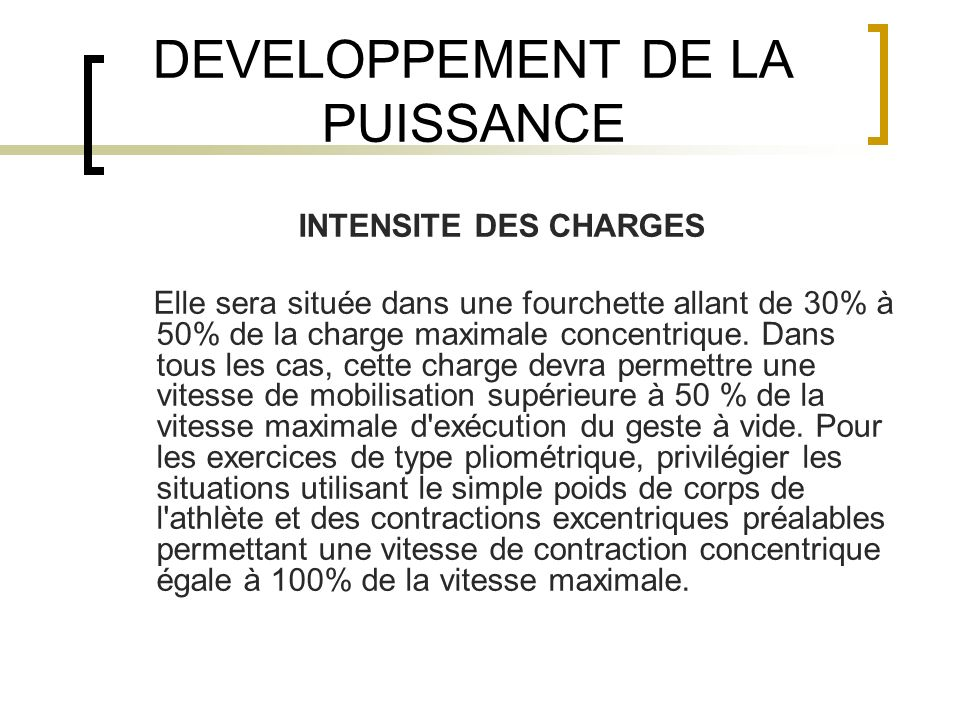 DEVELOPPEMENT DE LA PUISSANCE INTENSITE DES CHARGES Elle sera située dans une fourchette allant de 30% à 50% de la charge maximale concentrique. Dans