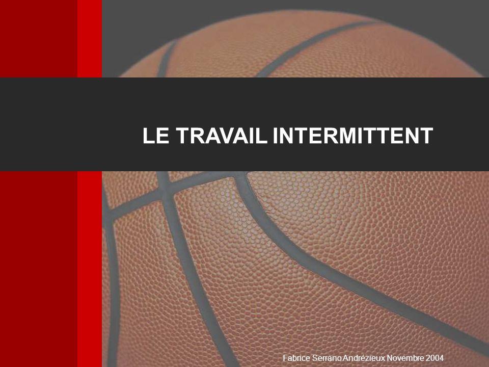 LE TRAVAIL INTERMITTENT Fabrice Serrano Andrézieux Novembre 2004