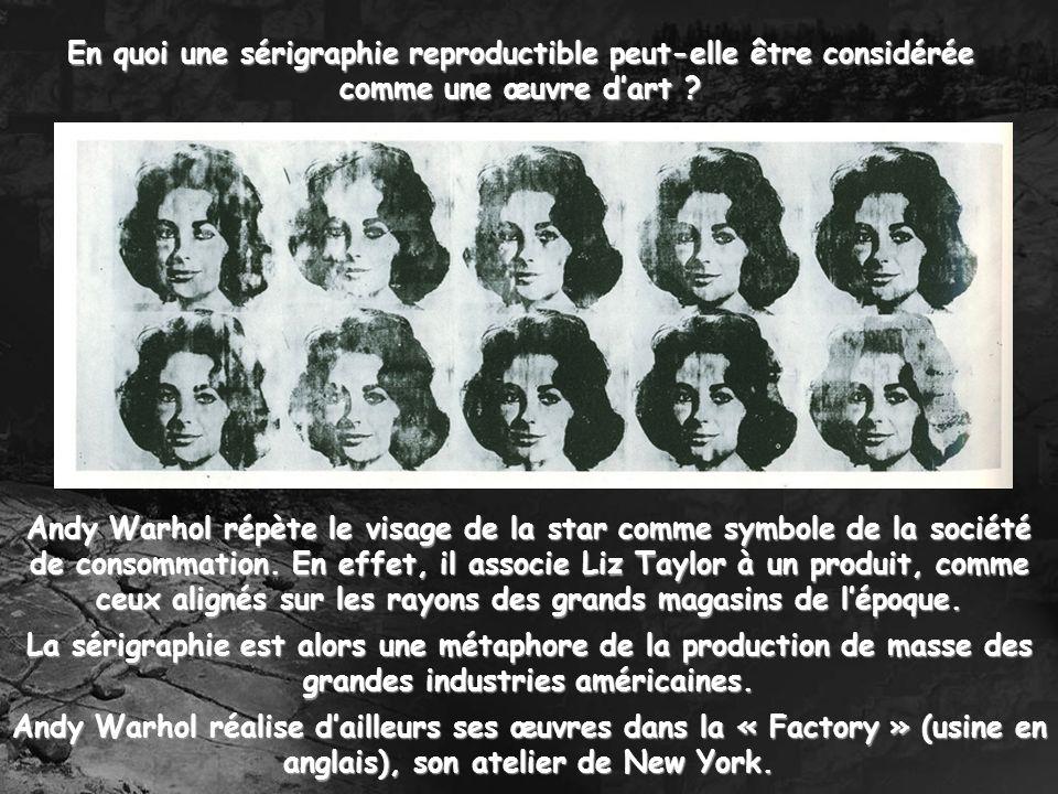 En quoi une sérigraphie reproductible peut-elle être considérée comme une œuvre dart ? Andy Warhol répète le visage de la star comme symbole de la soc
