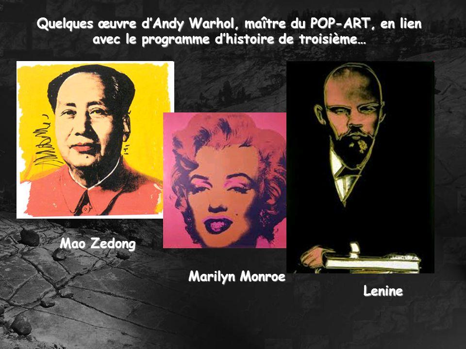 Quelques œuvre dAndy Warhol, maître du POP-ART, en lien avec le programme dhistoire de troisième… Mao Zedong Marilyn Monroe Lenine