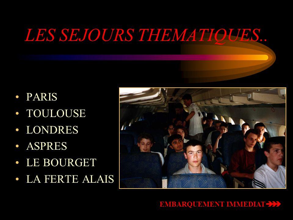 LES SEJOURS THEMATIQUES.. PARIS TOULOUSE LONDRES ASPRES LE BOURGET LA FERTE ALAIS EMBARQUEMENT IMMEDIAT