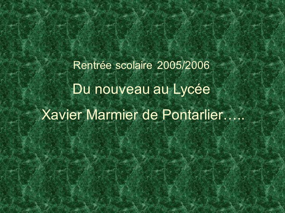 Rentrée scolaire 2005/2006 Du nouveau au Lycée Xavier Marmier de Pontarlier…..