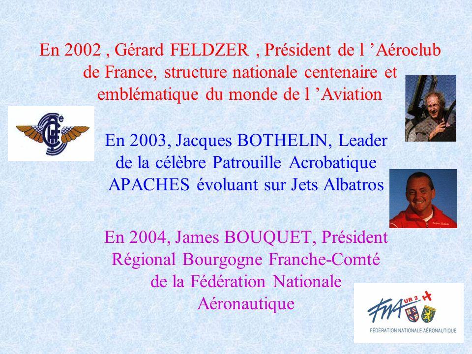 En 2002, Gérard FELDZER, Président de l Aéroclub de France, structure nationale centenaire et emblématique du monde de l Aviation En 2003, Jacques BOT