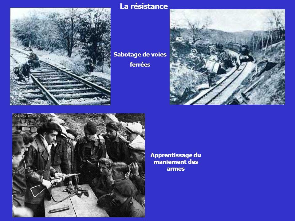 La résistance Apprentissage du maniement des armes Sabotage de voies ferrées