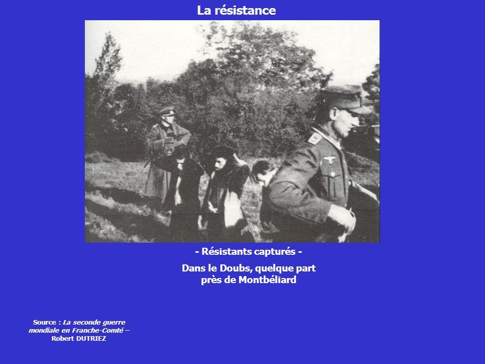 La résistance - Résistants capturés - Dans le Doubs, quelque part près de Montbéliard Source : La seconde guerre mondiale en Franche-Comté – Robert DU