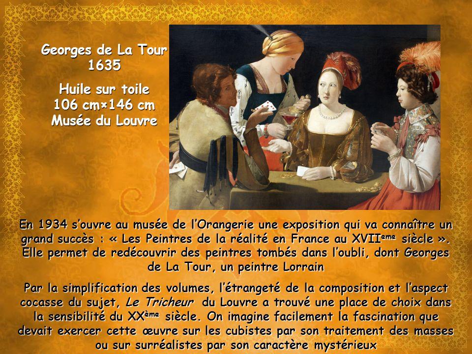 Georges de La Tour 1635 Huile sur toile 106 cm×146 cm Musée du Louvre En 1934 souvre au musée de lOrangerie une exposition qui va connaître un grand s