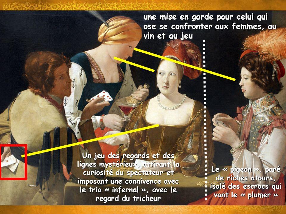 Georges de La Tour est un maître du « clair-obscur, une technique qui joue sur la lumière pour mettre en relief ici la meneuse de jeu, très exposée sur un fond noir Le noir met en valeur et fait ressortir naturellement les couleurs: rouge et or, luxe et richesse sensuelle.