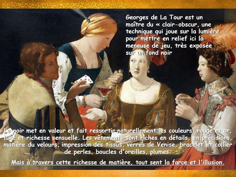 Georges de La Tour est un maître du « clair-obscur, une technique qui joue sur la lumière pour mettre en relief ici la meneuse de jeu, très exposée su