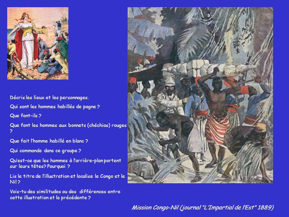 Mission Congo-Nil (journal LImpartial de lEst 1889) Décris les lieux et les personnages. Qui sont les hommes habillés de pagne ? Que font-ils ? Que fo