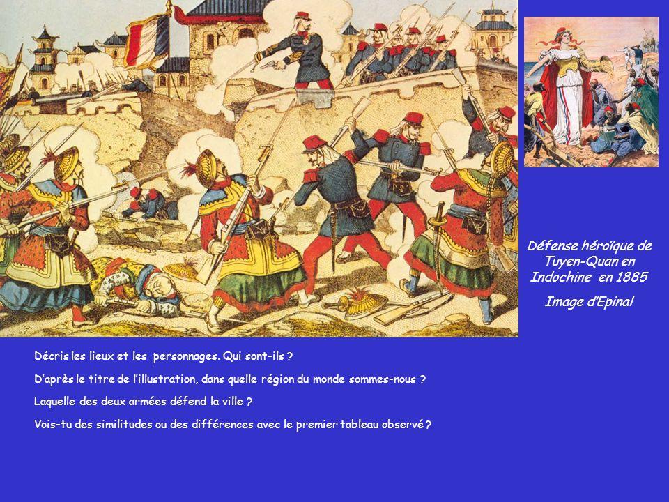 Défense héroïque de Tuyen-Quan en Indochine en 1885 Image dEpinal Décris les lieux et les personnages. Qui sont-ils ? Daprès le titre de lillustration