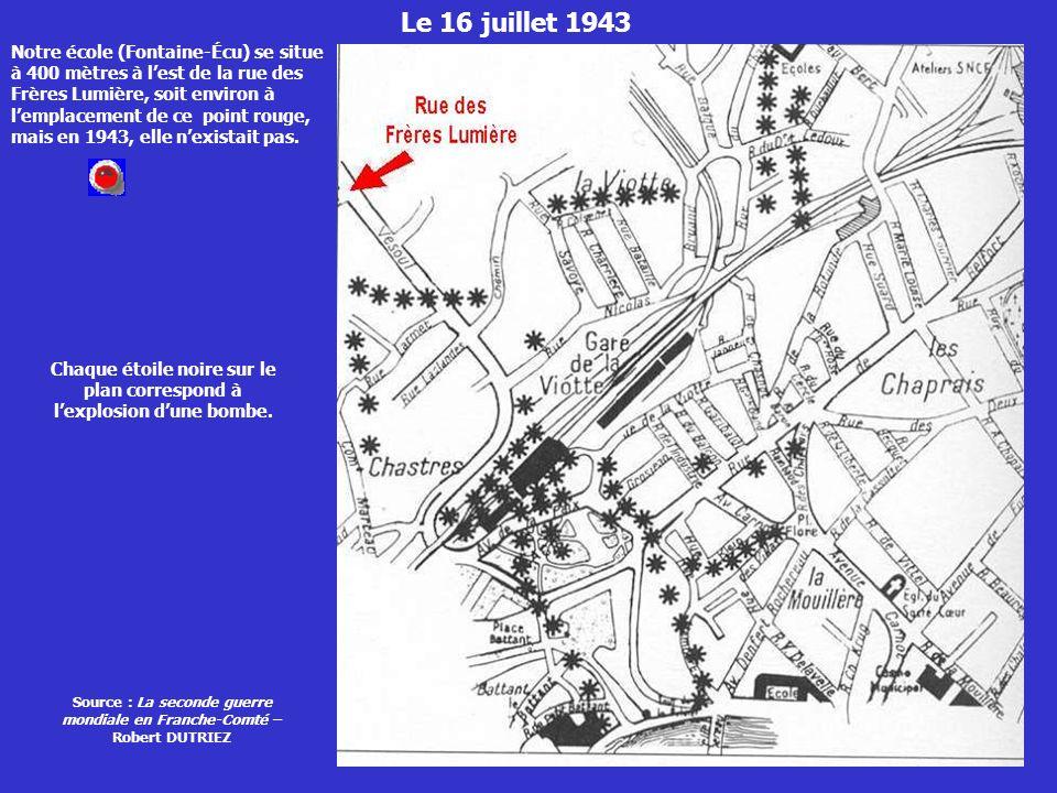 Le 16 juillet 1943 Notre école (Fontaine-Écu) se situe à 400 mètres à lest de la rue des Frères Lumière, soit environ à lemplacement de ce point rouge