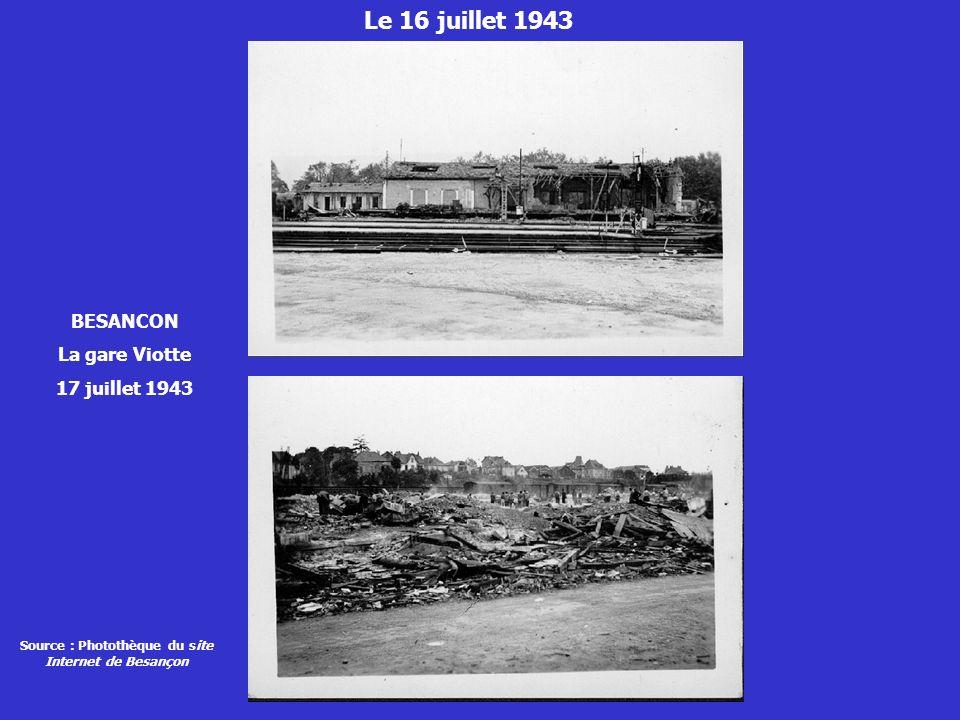Le 16 juillet 1943 BESANCON La gare Viotte 17 juillet 1943 Source : Photothèque du site Internet de Besançon