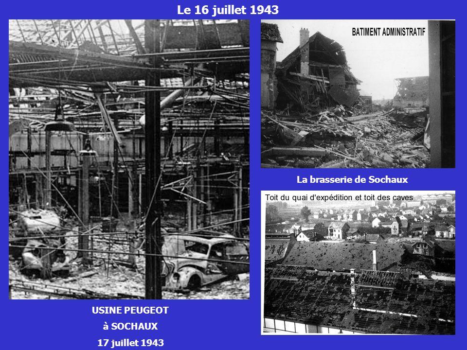 Le 16 juillet 1943 USINE PEUGEOT à SOCHAUX 17 juillet 1943 La brasserie de Sochaux