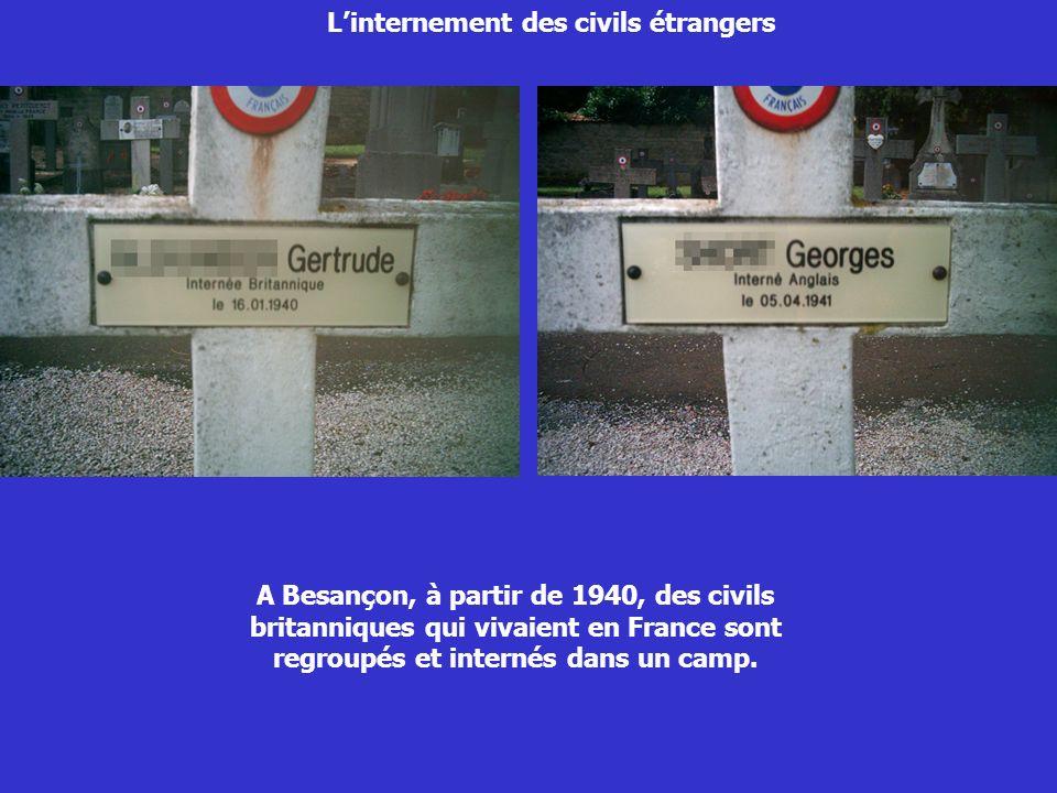 Linternement des civils étrangers A Besançon, à partir de 1940, des civils britanniques qui vivaient en France sont regroupés et internés dans un camp