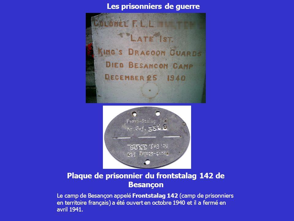 Les prisonniers de guerre Plaque de prisonnier du frontstalag 142 de Besançon Le camp de Besançon appelé Frontstalag 142 (camp de prisonniers en terri