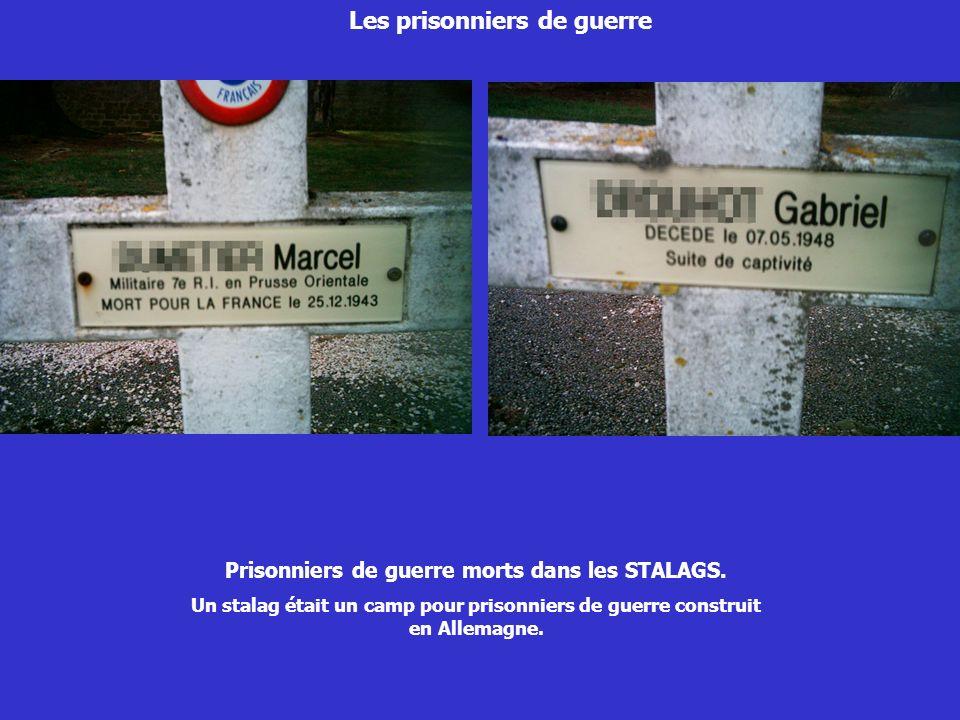 Les prisonniers de guerre Prisonniers de guerre morts dans les STALAGS. Un stalag était un camp pour prisonniers de guerre construit en Allemagne.