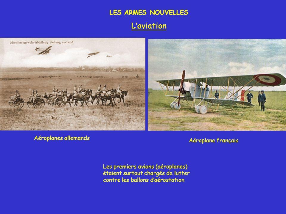 LES ARMES NOUVELLES Laviation Les premiers avions (aéroplanes) étaient surtout chargés de lutter contre les ballons daérostation Aéroplanes allemands Aéroplane français