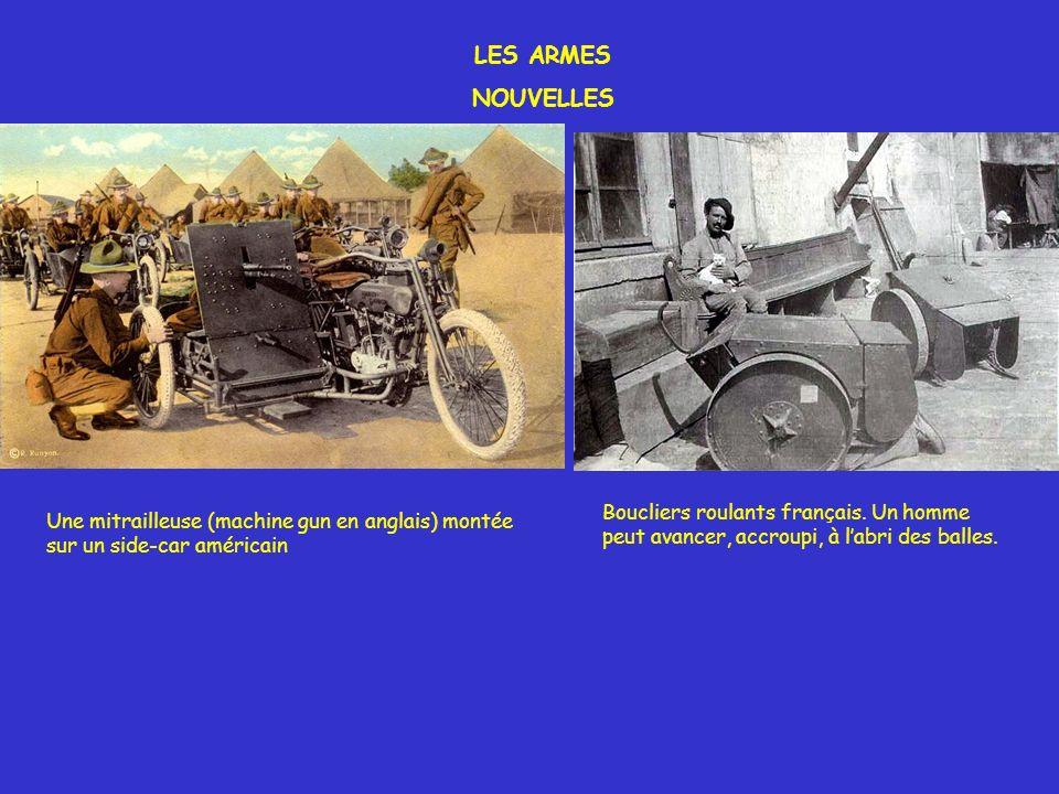 LES ARMES NOUVELLES Une mitrailleuse (machine gun en anglais) montée sur un side-car américain Boucliers roulants français. Un homme peut avancer, acc