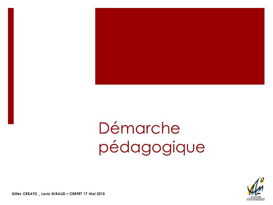 Gilles CERATO _ Louis GIRAUD – CERPET 17 Mai 2010 Démarche pédagogique