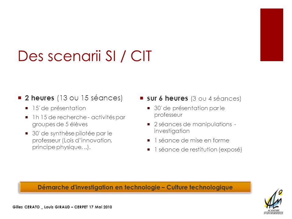 Gilles CERATO _ Louis GIRAUD – CERPET 17 Mai 2010 Des scenarii SI / CIT 2 heures (13 ou 15 séances) 15' de présentation 1h 15 de recherche - activités