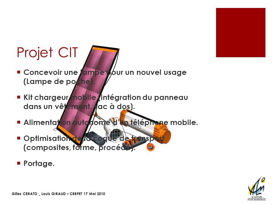 Gilles CERATO _ Louis GIRAUD – CERPET 17 Mai 2010 Projet CIT Concevoir une lampe pour un nouvel usage (Lampe de poche). Kit chargeur mobile (intégrati