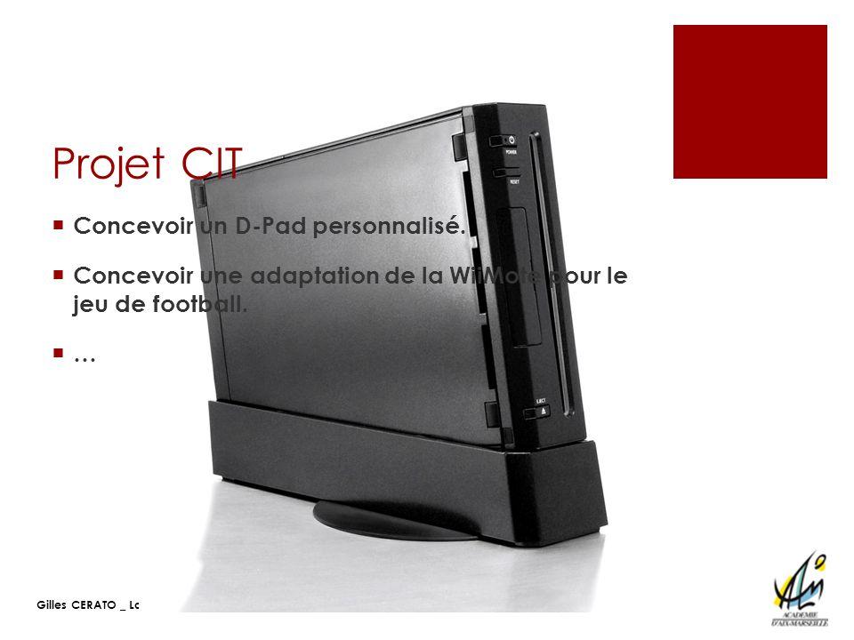 Gilles CERATO _ Louis GIRAUD – CERPET 17 Mai 2010 Projet CIT Concevoir un D-Pad personnalisé. Concevoir une adaptation de la WiiMote pour le jeu de fo