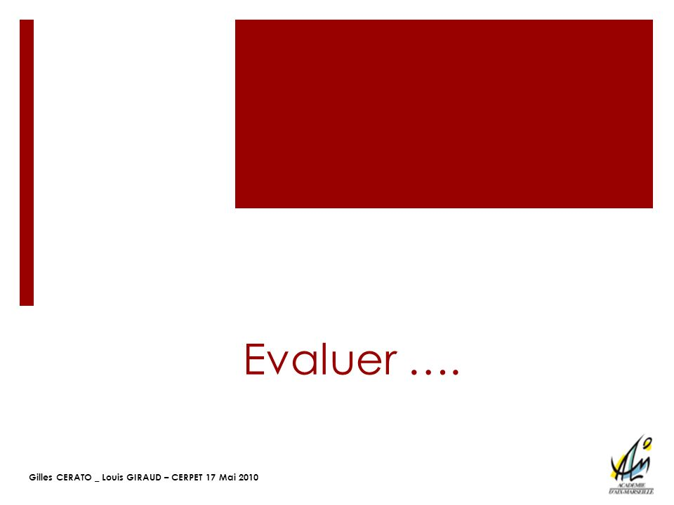 Gilles CERATO _ Louis GIRAUD – CERPET 17 Mai 2010 Evaluer ….