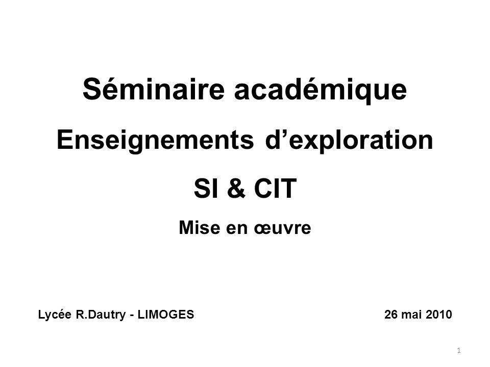 Séminaire académique Enseignements dexploration SI & CIT Mise en œuvre Lycée R.Dautry - LIMOGES 26 mai 2010 1