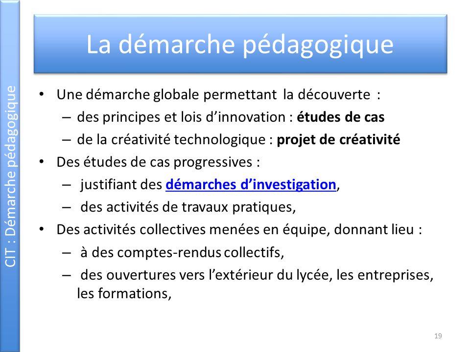 La démarche pédagogique Une démarche globale permettant la découverte : – des principes et lois dinnovation : études de cas – de la créativité technol