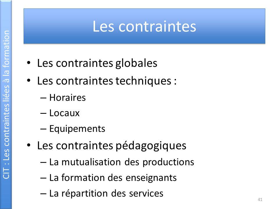 Les contraintes Les contraintes globales Les contraintes techniques : – Horaires – Locaux – Equipements Les contraintes pédagogiques – La mutualisatio