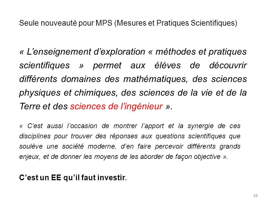 Seule nouveauté pour MPS (Mesures et Pratiques Scientifiques) « Lenseignement dexploration « méthodes et pratiques scientifiques » permet aux élèves d