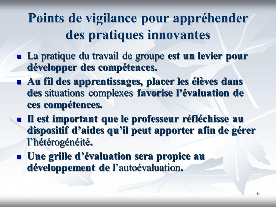 6 Points de vigilance pour appréhender des pratiques innovantes La pratique du travail de groupe est un levier pour développer des compétences. La pra