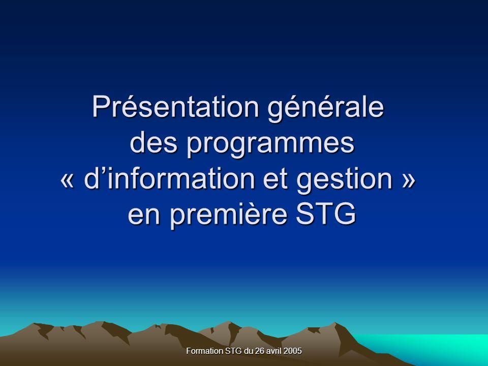 Formation STG du 26 avril 2005 Présentation générale des programmes « dinformation et gestion » en première STG