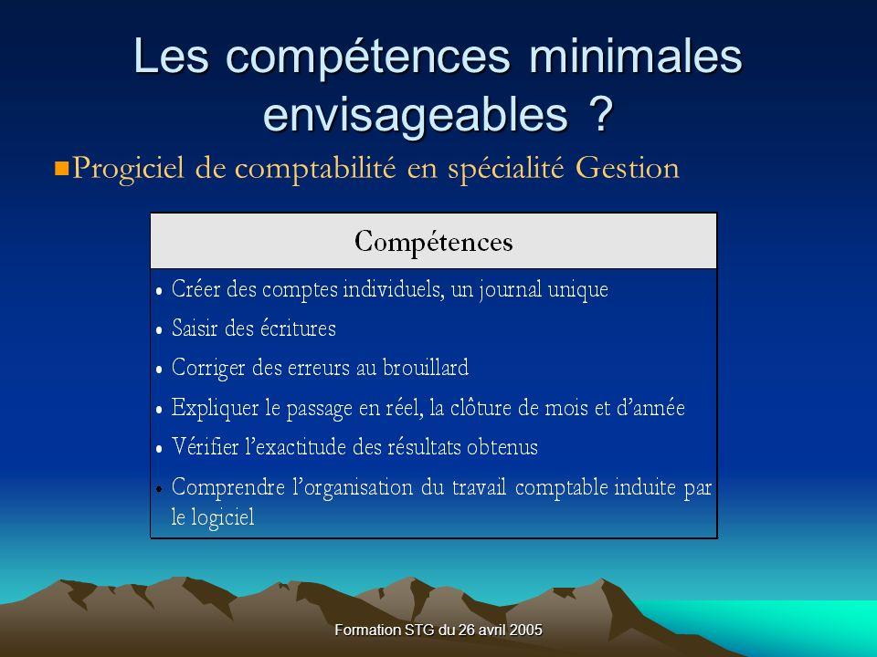 Formation STG du 26 avril 2005 Progiciel de comptabilité en spécialité Gestion Les compétences minimales envisageables ?