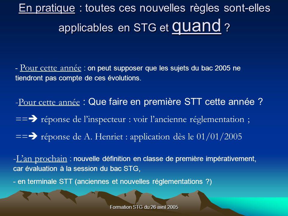 Formation STG du 26 avril 2005 En pratique : toutes ces nouvelles règles sont-elles applicables en STG et quand .