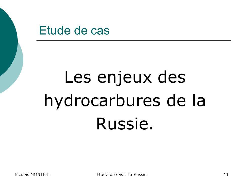 Nicolas MONTEILEtude de cas : La Russie11 Etude de cas Les enjeux des hydrocarbures de la Russie.