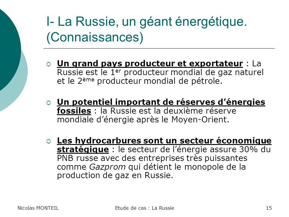 Nicolas MONTEILEtude de cas : La Russie15 I- La Russie, un géant énergétique. (Connaissances) Un grand pays producteur et exportateur : La Russie est
