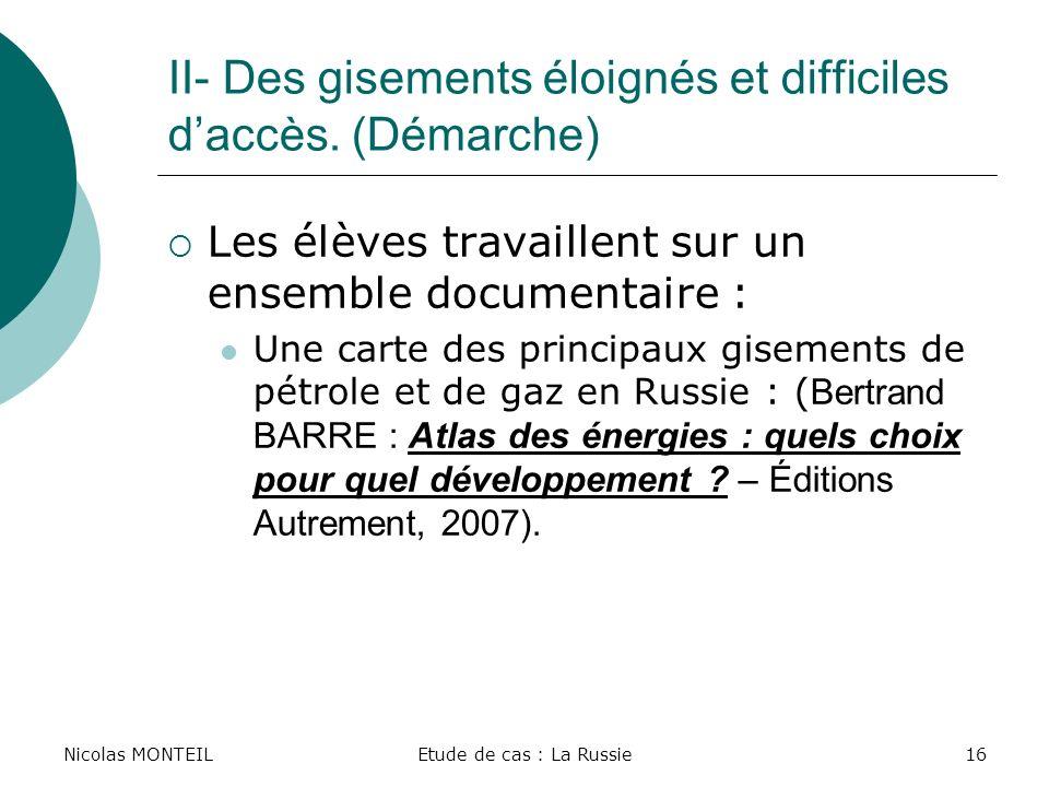 Nicolas MONTEILEtude de cas : La Russie16 II- Des gisements éloignés et difficiles daccès. (Démarche) Les élèves travaillent sur un ensemble documenta