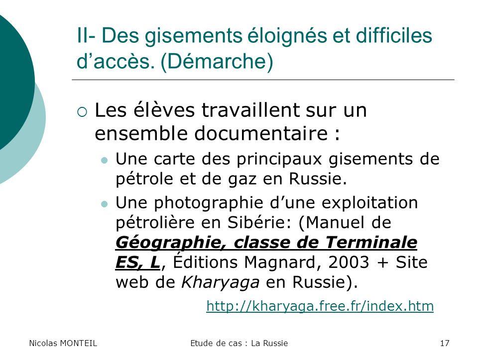 Nicolas MONTEILEtude de cas : La Russie17 II- Des gisements éloignés et difficiles daccès. (Démarche) Les élèves travaillent sur un ensemble documenta