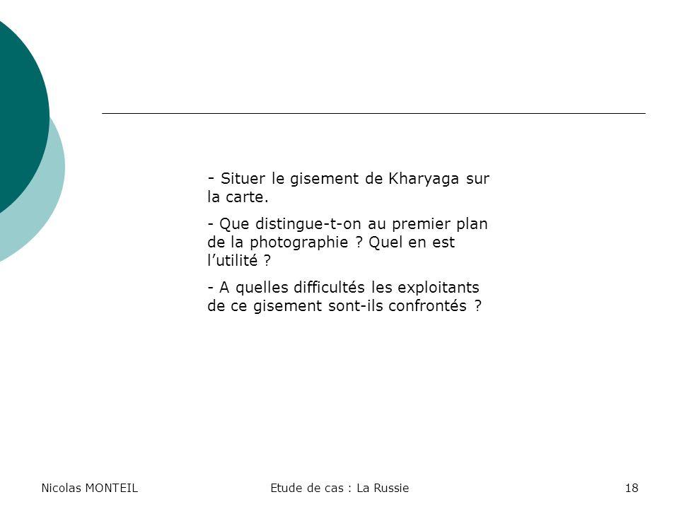 Nicolas MONTEILEtude de cas : La Russie18 - S- Situer le gisement de Kharyaga sur la carte. - Que distingue-t-on au premier plan de la photographie ?