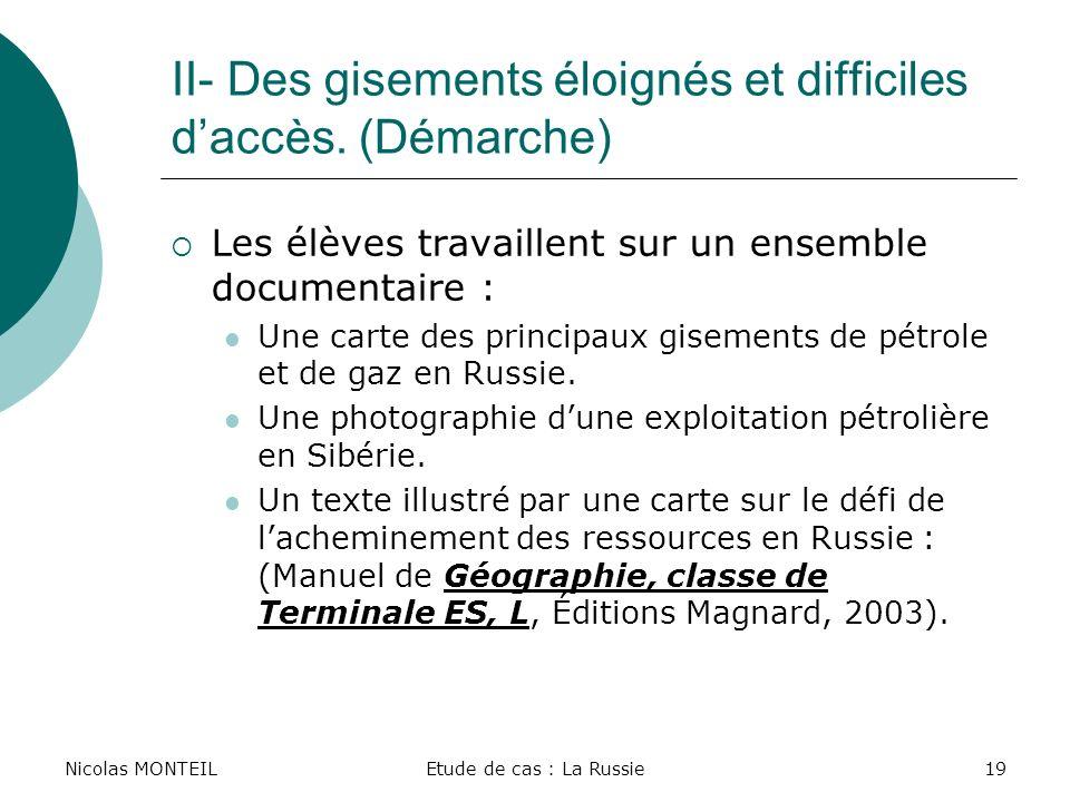 Nicolas MONTEILEtude de cas : La Russie19 II- Des gisements éloignés et difficiles daccès. (Démarche) Les élèves travaillent sur un ensemble documenta