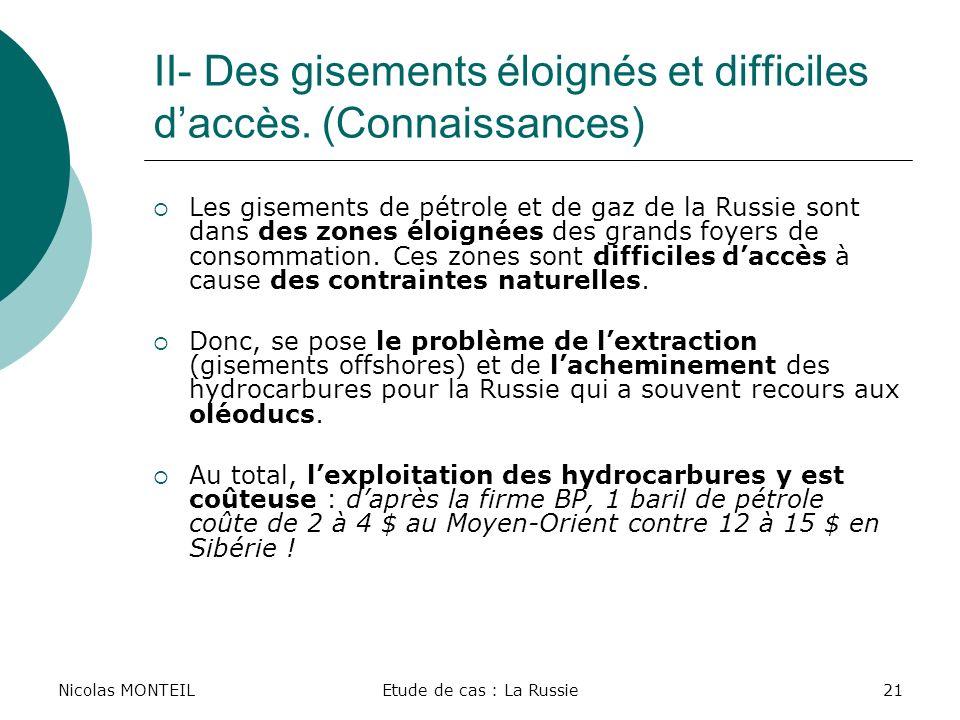 Nicolas MONTEILEtude de cas : La Russie21 II- Des gisements éloignés et difficiles daccès. (Connaissances) Les gisements de pétrole et de gaz de la Ru