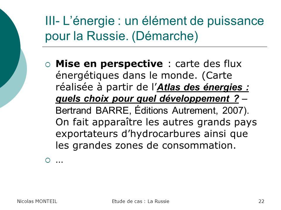 Nicolas MONTEILEtude de cas : La Russie22 III- Lénergie : un élément de puissance pour la Russie. (Démarche) Mise en perspective : carte des flux éner