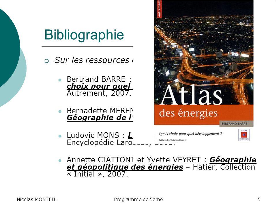 Nicolas MONTEILProgramme de 5ème5 Bibliographie Sur les ressources énergétiques en général : Bertrand BARRE : Atlas des énergies : quels choix pour qu