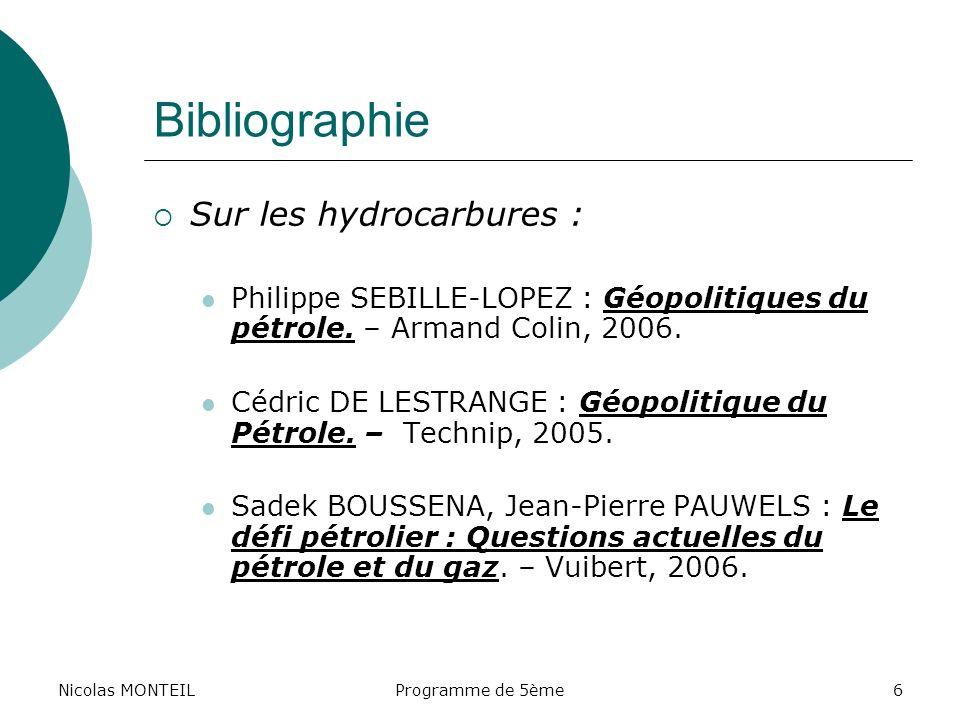 Nicolas MONTEILProgramme de 5ème6 Bibliographie Sur les hydrocarbures : Philippe SEBILLE-LOPEZ : Géopolitiques du pétrole. – Armand Colin, 2006. Cédri