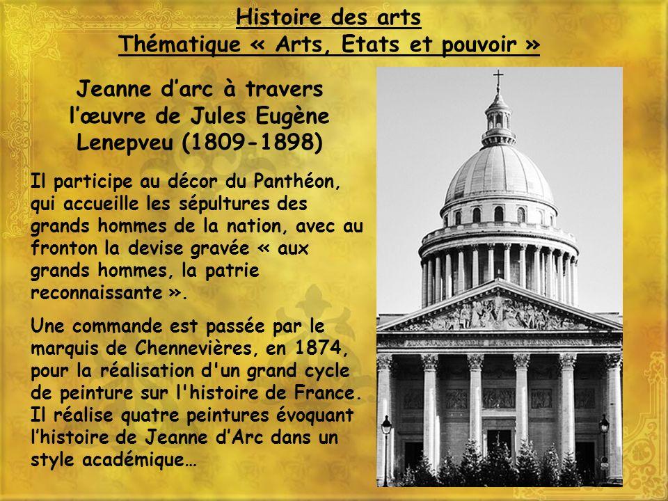 Jeanne darc à travers lœuvre de Jules Eugène Lenepveu (1809-1898) Il participe au décor du Panthéon, qui accueille les sépultures des grands hommes de