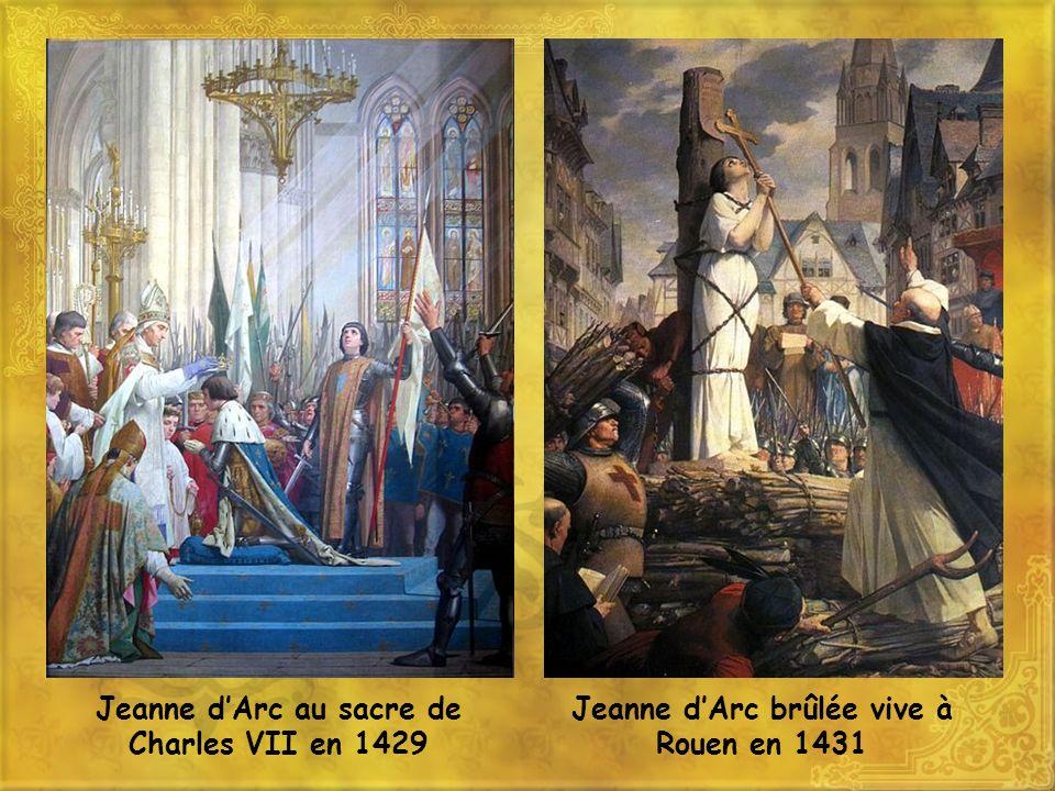 Jeanne dArc au sacre de Charles VII en 1429 Jeanne dArc brûlée vive à Rouen en 1431