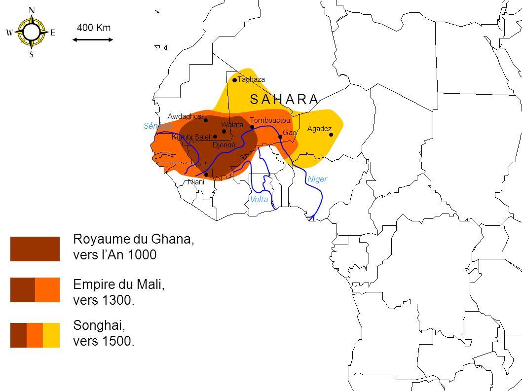 Taghaza Walata Tombouctou Gao Kumbi Saleh Awdaghost Niani Agadez Djenné S A H A R A 400 Km Niger Volta Sénégal Royaume du Ghana, vers lAn 1000 Empire du Mali, vers 1300.