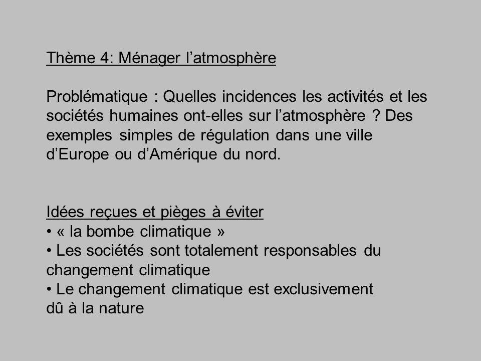 Thème 4: Ménager latmosphère Problématique : Quelles incidences les activités et les sociétés humaines ont-elles sur latmosphère ? Des exemples simple